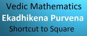 Ekadhikena Purvena – Trick to Square a number using Vedic Mathematics