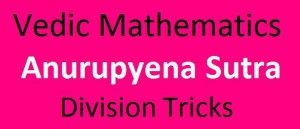 How to divide in Vedic Mathematics using Anurupyena Sutra & Vinculum