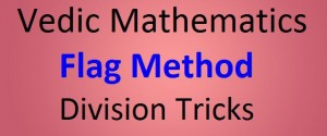 Direct -Flag Method: Shortcut Method to Divide Numbers using Vedic Mathematics
