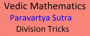 Paravartya – Division using Vedic Mathematics