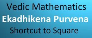 Ekadhikena Purvena – Trick to Square a number using Vedic Mathematics