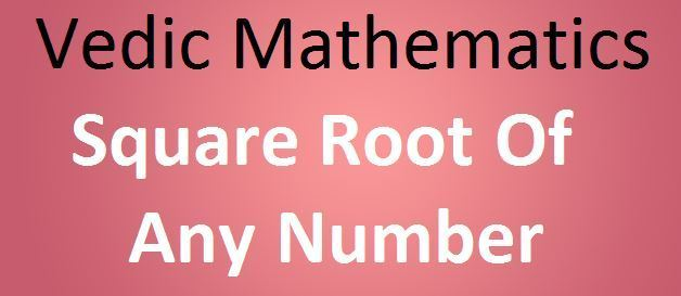 Vedic Mathematics Square root of Any Number